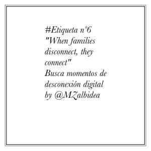 """#Etiqueta nº6 """"When families disconnect, they connect"""" Busca momentos de desconexión digital by @MZalbidea"""